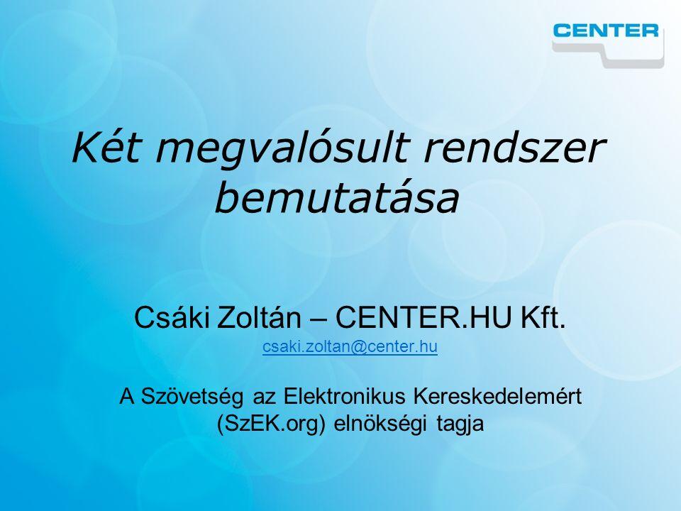 Két megvalósult rendszer bemutatása Csáki Zoltán – CENTER.HU Kft.
