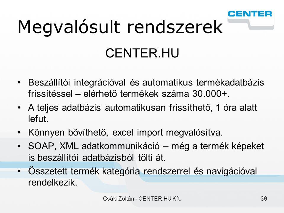 Csáki Zoltán - CENTER.HU Kft.39 Megvalósult rendszerek CENTER.HU Beszállítói integrációval és automatikus termékadatbázis frissítéssel – elérhető termékek száma 30.000+.