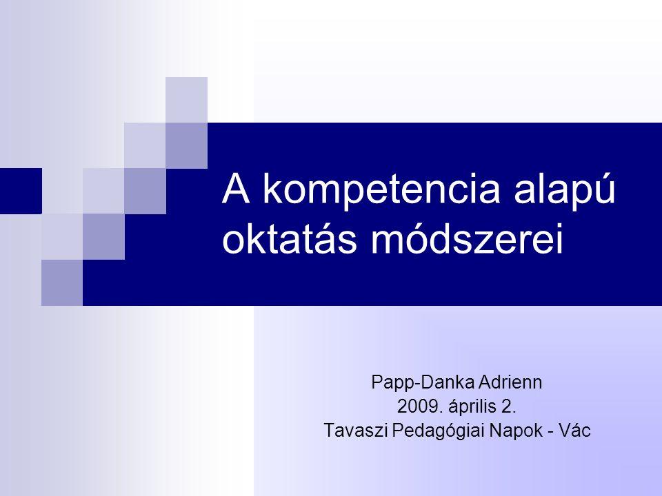 A kompetencia alapú oktatás módszerei Papp-Danka Adrienn 2009.