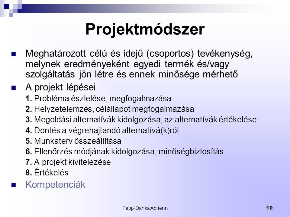 Papp-Danka Adrienn10 Projektmódszer Meghatározott célú és idejű (csoportos) tevékenység, melynek eredményeként egyedi termék és/vagy szolgáltatás jön létre és ennek minősége mérhető A projekt lépései 1.