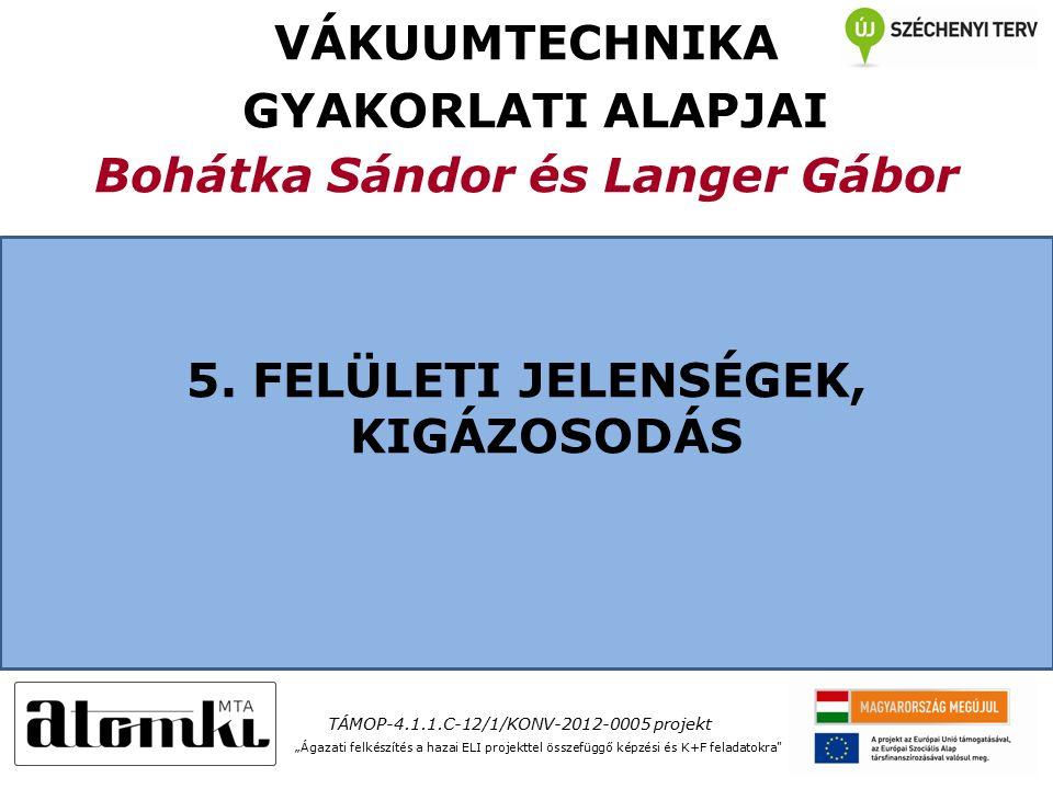VÁKUUMTECHNIKA GYAKORLATI ALAPJAI Bohátka Sándor és Langer Gábor 5.