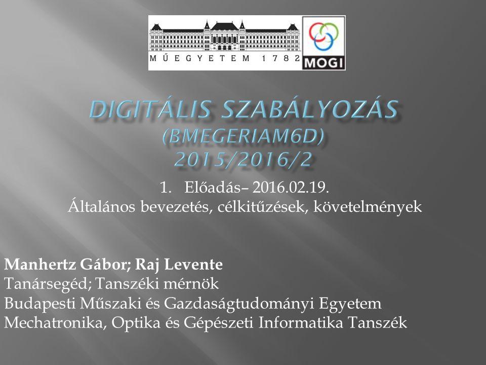  A tárggyal kapcsolatos összes dokumentum, anyag elérhető lesz az alábbi helyen:  http://mogi.bme.hu/letoltes/  MECHATRONIKAI & IRÁNYTÁSTECHNIKAI TÁRGYAK  Digitalis_szabalyozas  2016 12