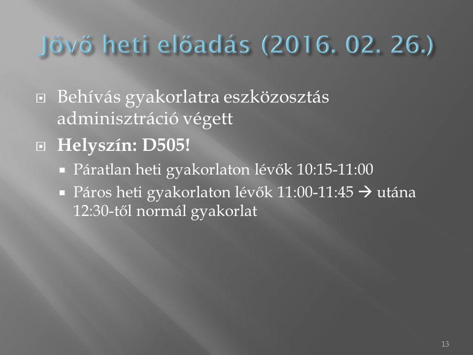  Behívás gyakorlatra eszközosztás adminisztráció végett  Helyszín: D505!  Páratlan heti gyakorlaton lévők 10:15-11:00  Páros heti gyakorlaton lévő
