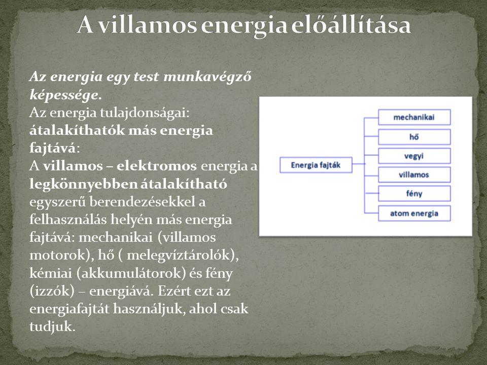 Az energia egy test munkavégző képessége. Az energia tulajdonságai: átalakíthatók más energia fajtává: A villamos – elektromos energia a legkönnyebben