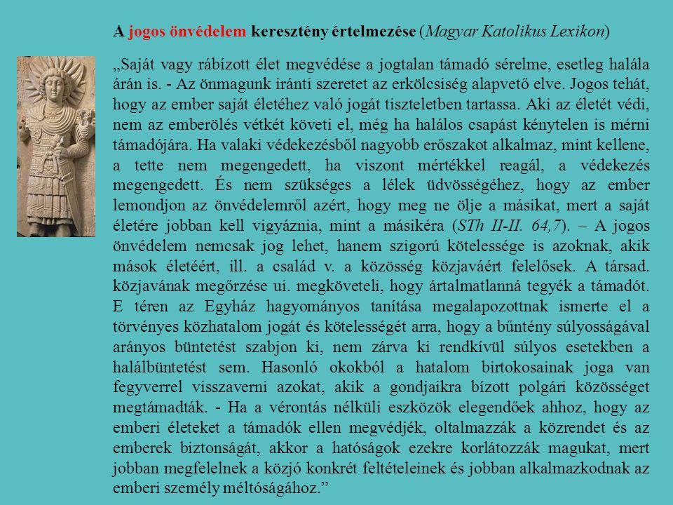"""A jogos önvédelem keresztény értelmezése (Magyar Katolikus Lexikon) """"Saját vagy rábízott élet megvédése a jogtalan támadó sérelme, esetleg halála árán is."""