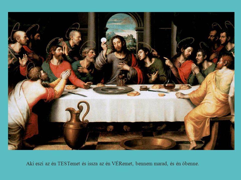 Aki eszi az én TESTemet és issza az én VÉRemet, bennem marad, és én őbenne.