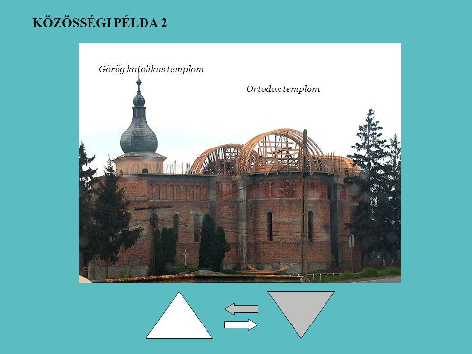 Görög katolikus templom Ortodox templom KÖZÖSSÉGI PÉLDA 2
