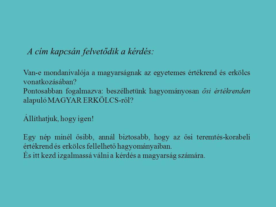ERKÖLCSISÉG A MAGYAR HAGYOMÁNYBAN A magyar népmese erkölcsi eszmeisége A magyar népmesék nem gyerekek számára születtek, mondanivalójuk magasabb eszmeiséget hordoz.
