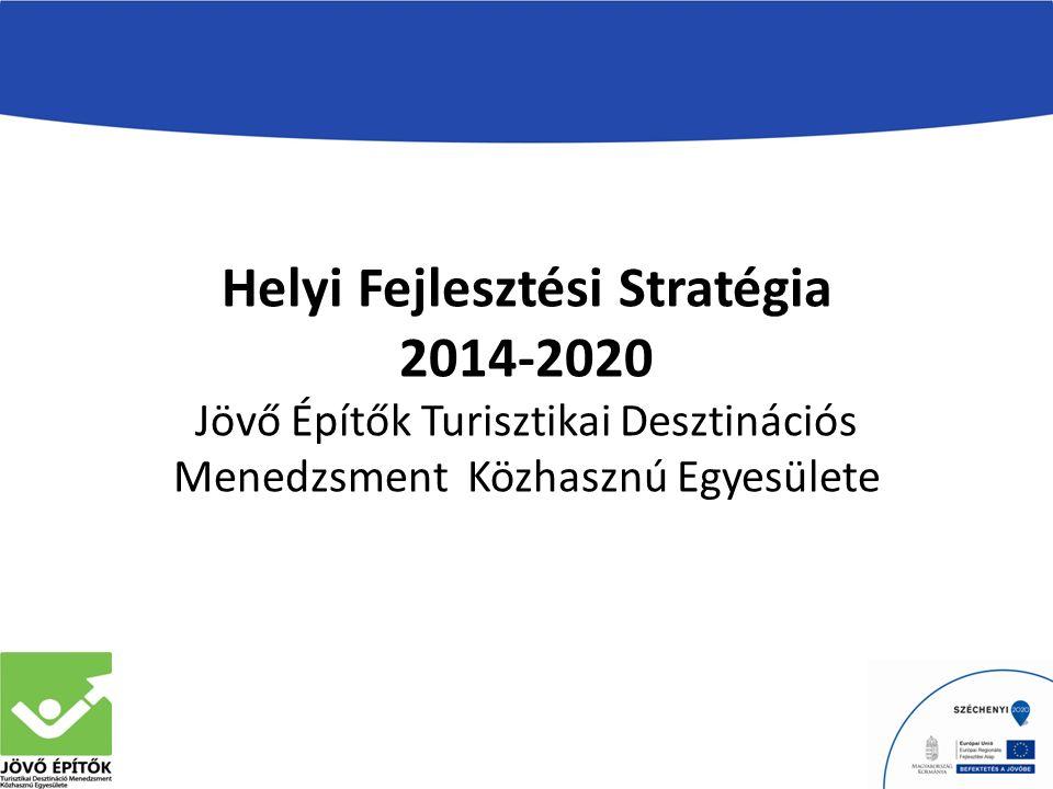 Helyi Fejlesztési Stratégia 2014-2020 Jövő Építők Turisztikai Desztinációs Menedzsment Közhasznú Egyesülete
