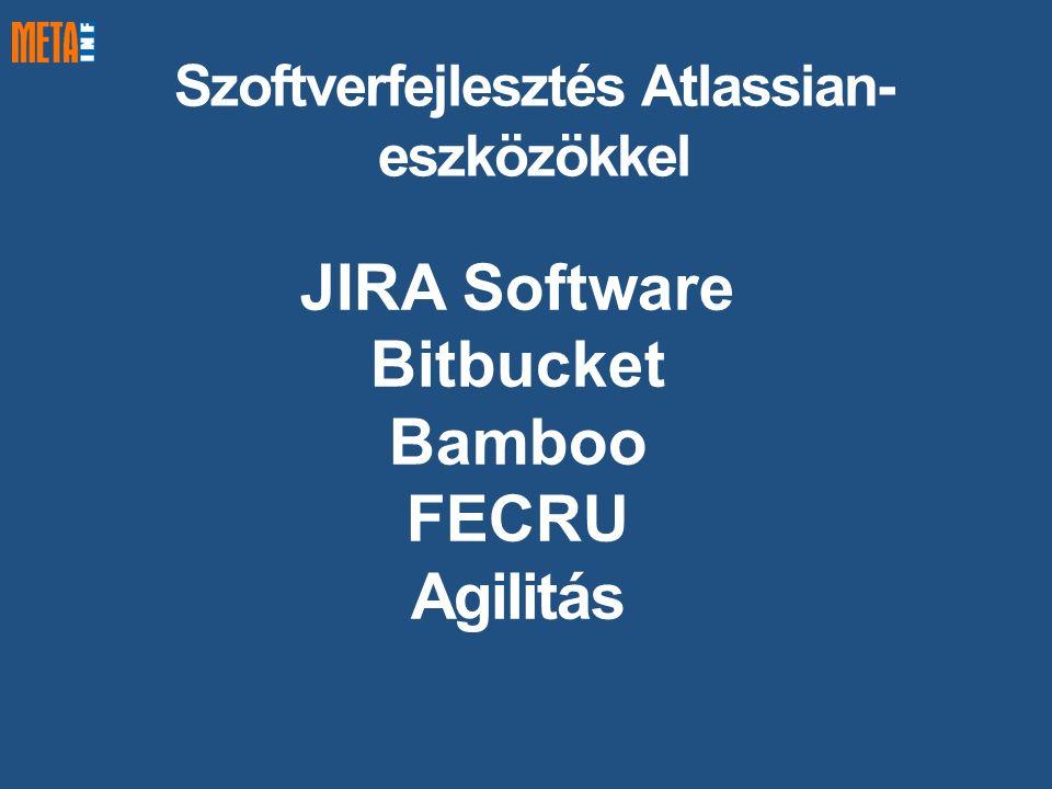Szoftverfejlesztés Atlassian- eszközökkel JIRA Software Bitbucket Bamboo FECRU Agilitás