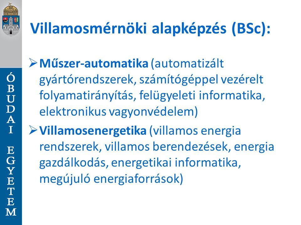 Villamosmérnöki alapképzés (BSc):  Műszer-automatika (automatizált gyártórendszerek, számítógéppel vezérelt folyamatirányítás, felügyeleti informatika, elektronikus vagyonvédelem)  Villamosenergetika (villamos energia rendszerek, villamos berendezések, energia gazdálkodás, energetikai informatika, megújuló energiaforrások)