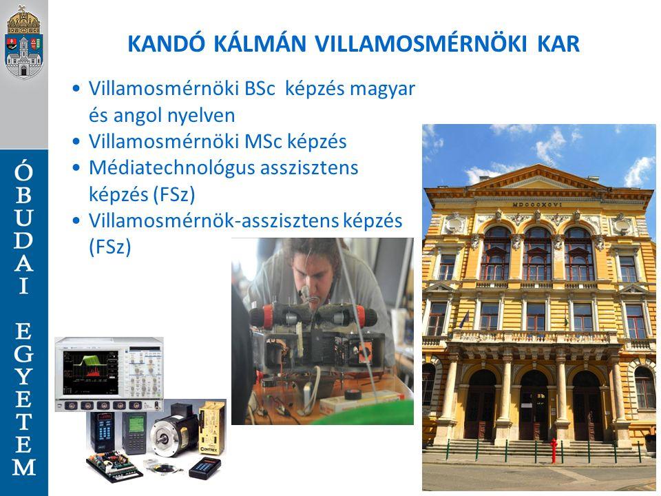 KANDÓ KÁLMÁN VILLAMOSMÉRNÖKI KAR Villamosmérnöki BSc képzés magyar és angol nyelven Villamosmérnöki MSc képzés Médiatechnológus asszisztens képzés (FSz) Villamosmérnök-asszisztens képzés (FSz)