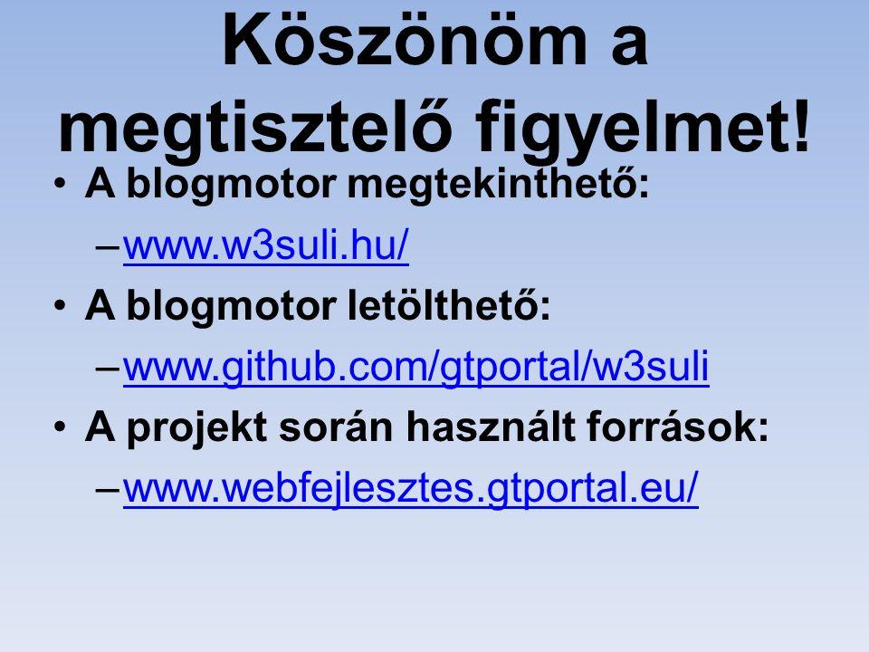 Köszönöm a megtisztelő figyelmet! A blogmotor megtekinthető: –www.w3suli.hu/www.w3suli.hu/ A blogmotor letölthető: –www.github.com/gtportal/w3suliwww.