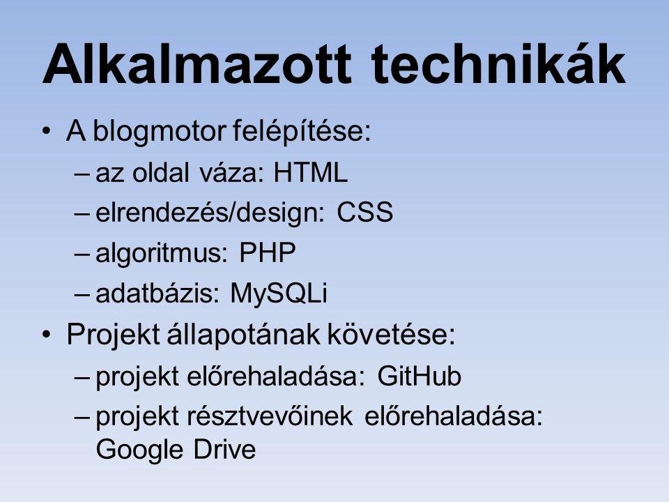 Alkalmazott technikák A blogmotor felépítése: –az oldal váza: HTML –elrendezés/design: CSS –algoritmus: PHP –adatbázis: MySQLi Projekt állapotának köv