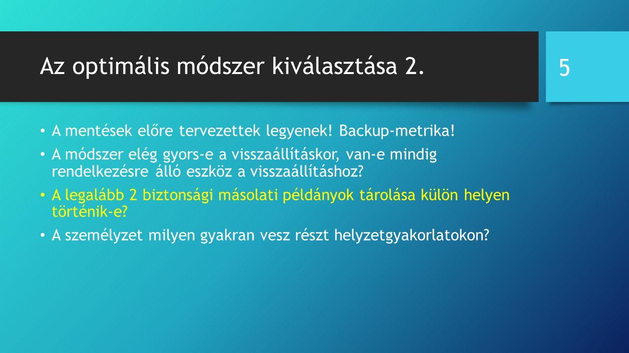 Az optimális módszer kiválasztása 2. A mentések előre tervezettek legyenek.