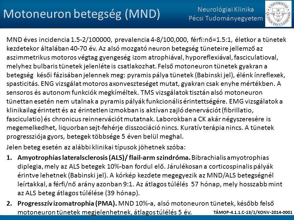 Motoneuron betegség (MND) MND éves incidencia 1.5-2/100000, prevalencia 4-8/100,000, férfi:nő=1.5:1, életkor a tünetek kezdetekor általában 40-70 év.