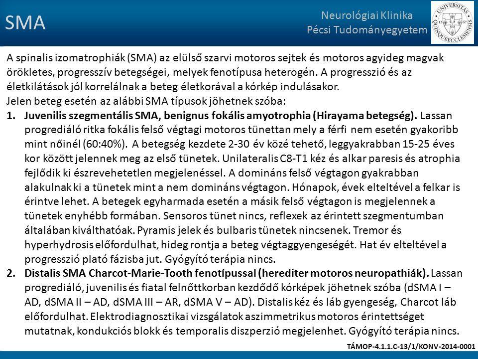 SMA Neurológiai Klinika Pécsi Tudományegyetem A spinalis izomatrophiák (SMA) az elülső szarvi motoros sejtek és motoros agyideg magvak örökletes, progresszív betegségei, melyek fenotípusa heterogén.