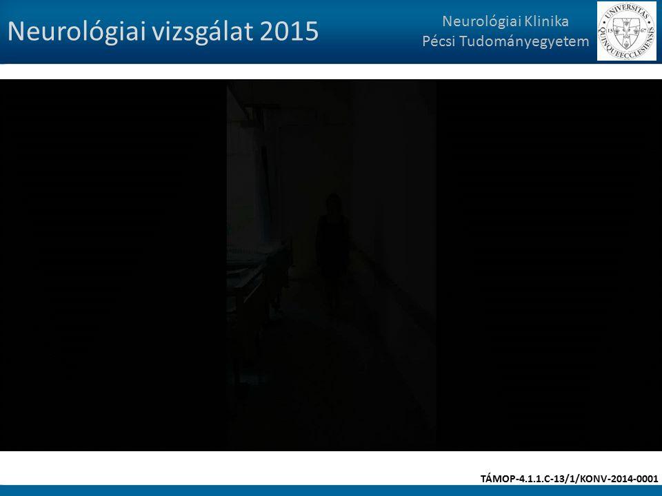 Neurológiai vizsgálat 2015 Neurológiai Klinika Pécsi Tudományegyetem TÁMOP-4.1.1.C-13/1/KONV-2014-0001