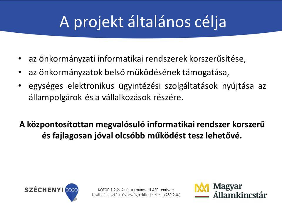 KÖFOP-1.2.2. Az önkormányzati ASP rendszer továbbfejlesztése és országos kiterjesztése (ASP 2.0.) A projekt általános célja az önkormányzati informati