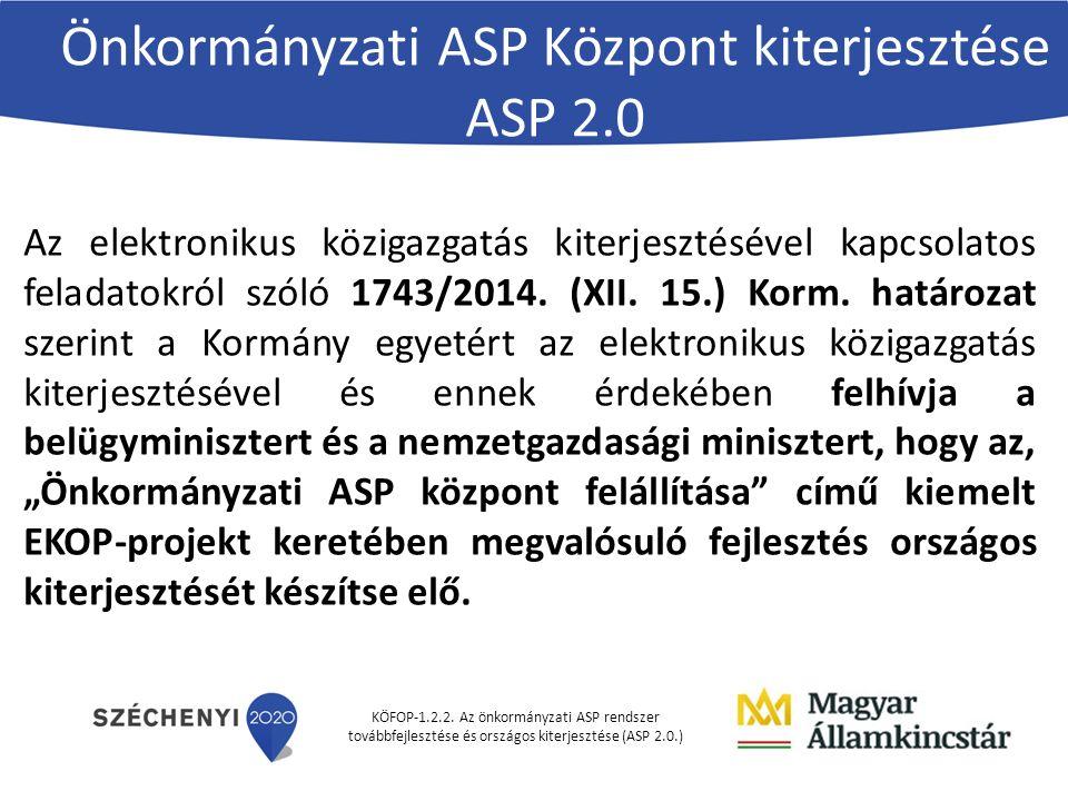 KÖFOP-1.2.2. Az önkormányzati ASP rendszer továbbfejlesztése és országos kiterjesztése (ASP 2.0.) Önkormányzati ASP Központ kiterjesztése ASP 2.0 Az e