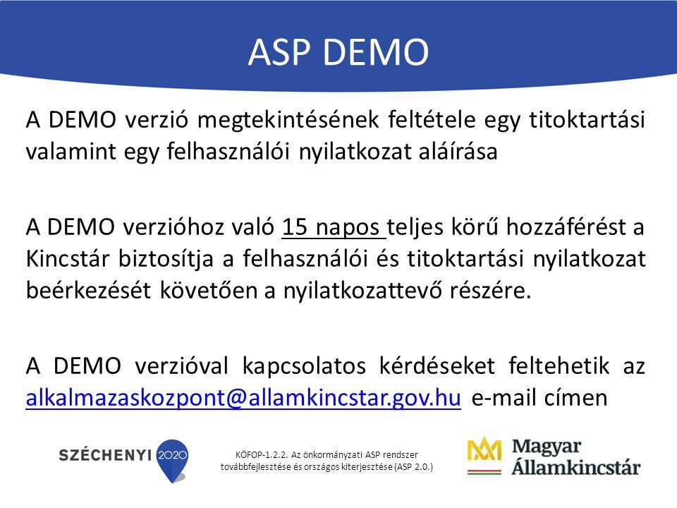 KÖFOP-1.2.2. Az önkormányzati ASP rendszer továbbfejlesztése és országos kiterjesztése (ASP 2.0.) ASP DEMO A DEMO verzió megtekintésének feltétele egy