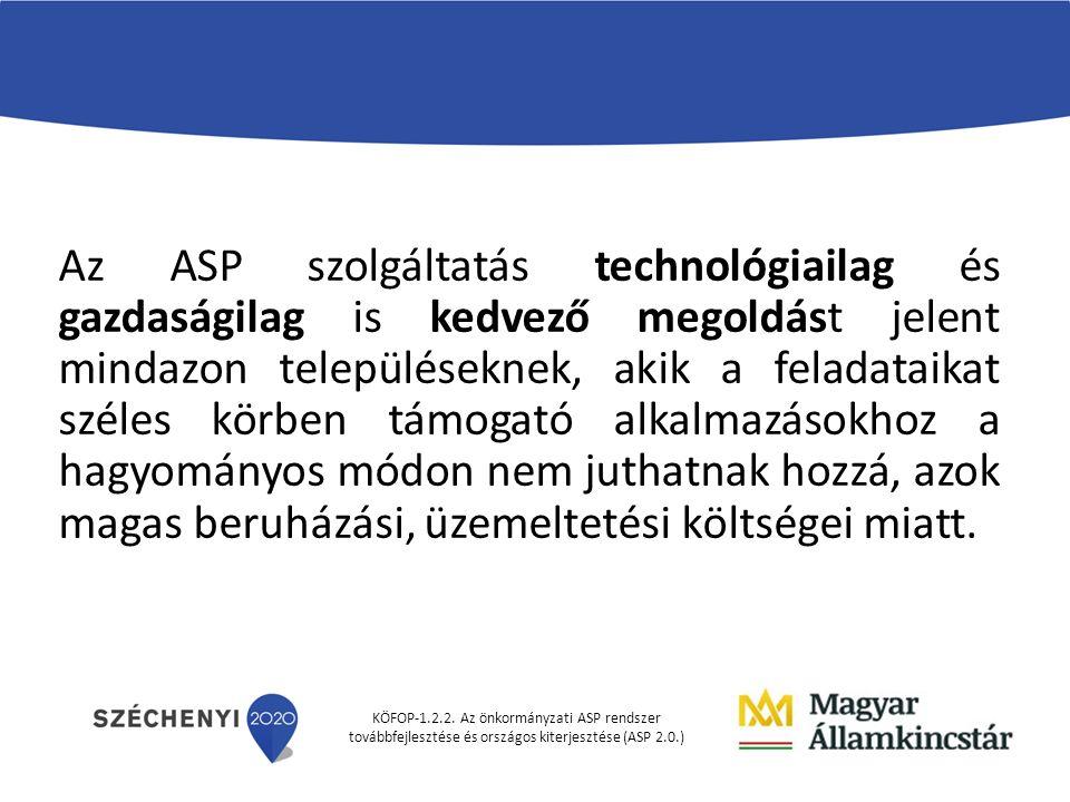 KÖFOP-1.2.2. Az önkormányzati ASP rendszer továbbfejlesztése és országos kiterjesztése (ASP 2.0.) Az ASP szolgáltatás technológiailag és gazdaságilag
