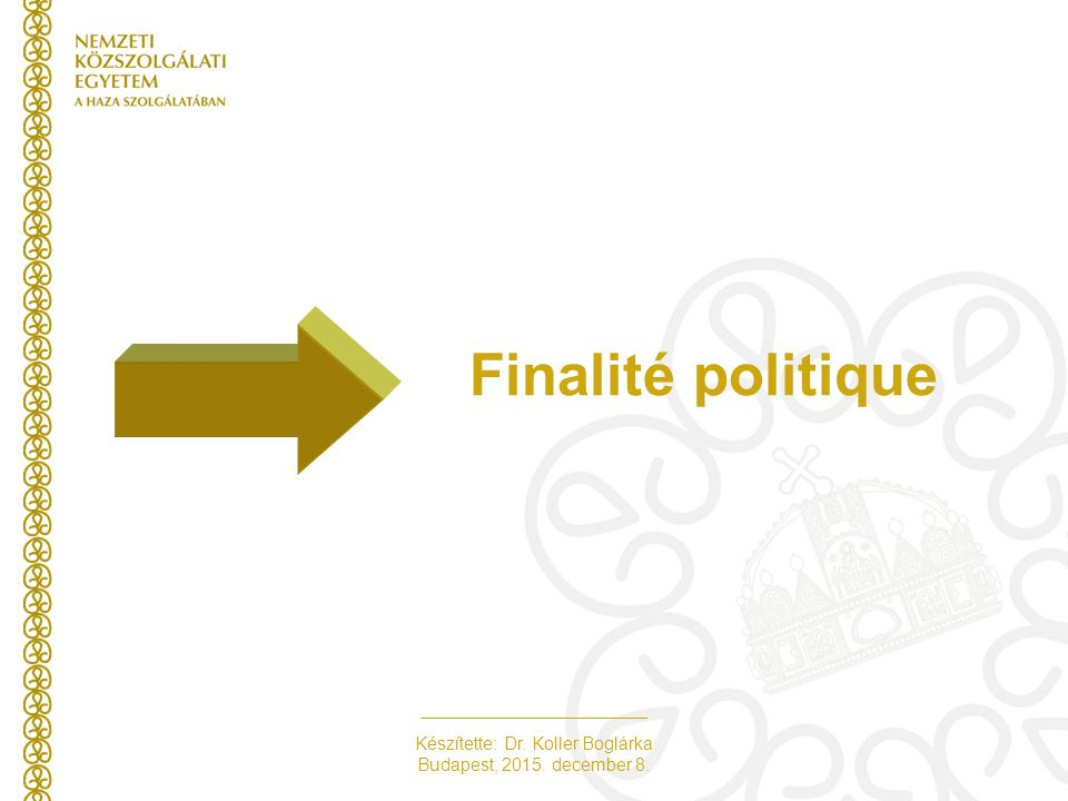 Készítette: Dr. Koller Boglárka Budapest, 2015. december 8. Finalité politique