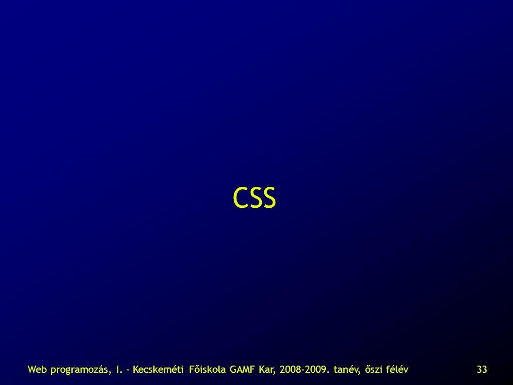 Web programozás, I. - Kecskeméti Fõiskola GAMF Kar, 2008-2009. tanév, őszi félév33 CSS