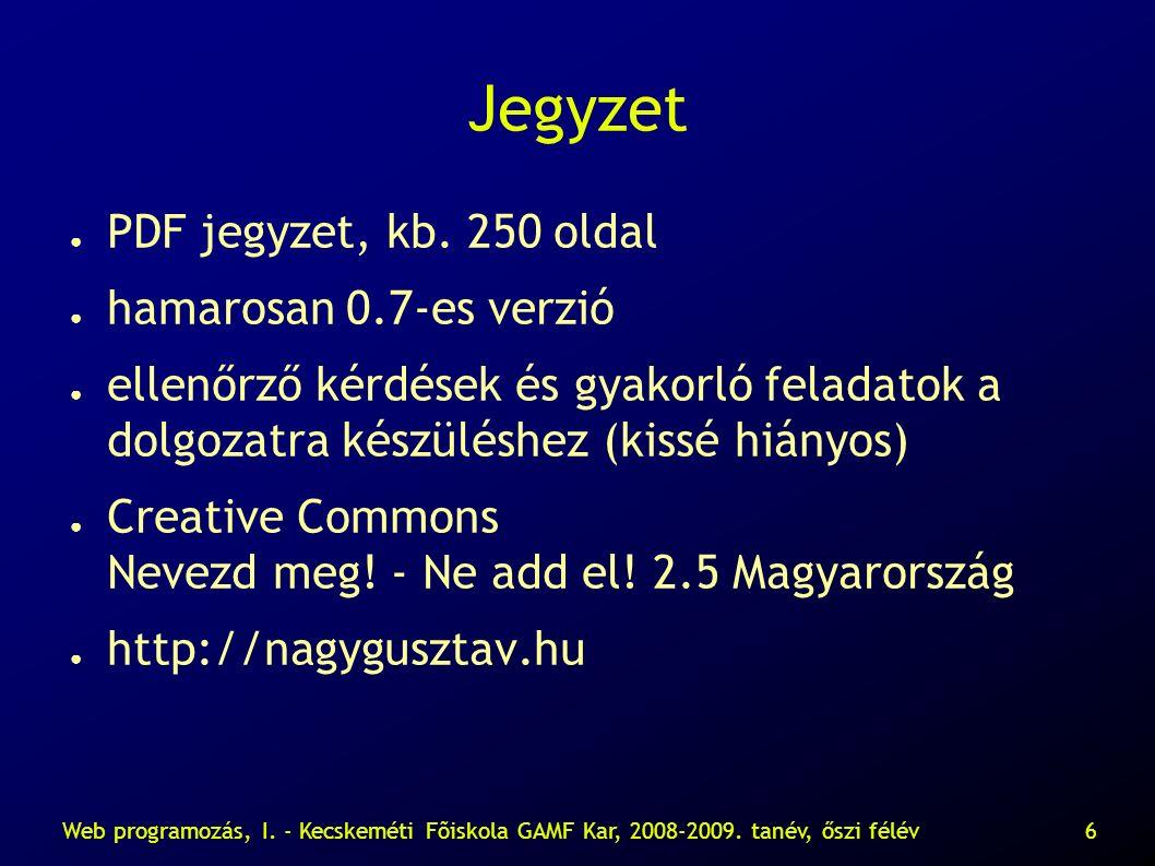 Web programozás, I. - Kecskeméti Fõiskola GAMF Kar, 2008-2009. tanév, őszi félév7 Kérdések?