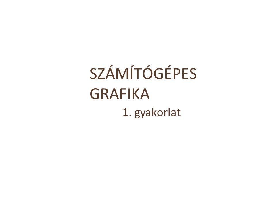 SZÁMÍTÓGÉPES GRAFIKA 1. gyakorlat