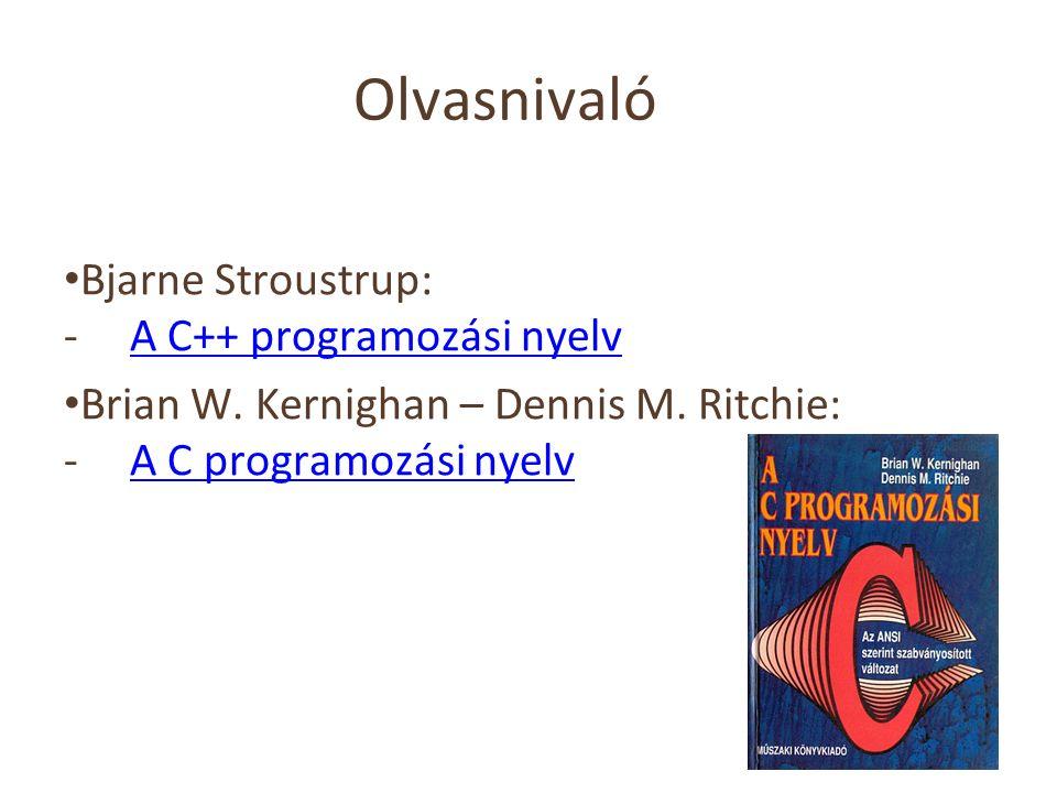 Olvasnivaló Bjarne Stroustrup: -A C++ programozási nyelvA C++ programozási nyelv Brian W. Kernighan – Dennis M. Ritchie: -A C programozási nyelvA C pr