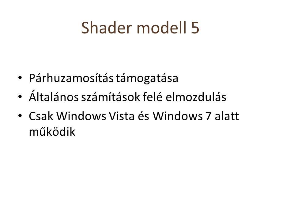 Shader modell 5 Párhuzamosítás támogatása Általános számítások felé elmozdulás Csak Windows Vista és Windows 7 alatt működik