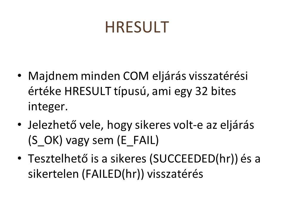 HRESULT Majdnem minden COM eljárás visszatérési értéke HRESULT típusú, ami egy 32 bites integer. Jelezhető vele, hogy sikeres volt-e az eljárás (S_OK)