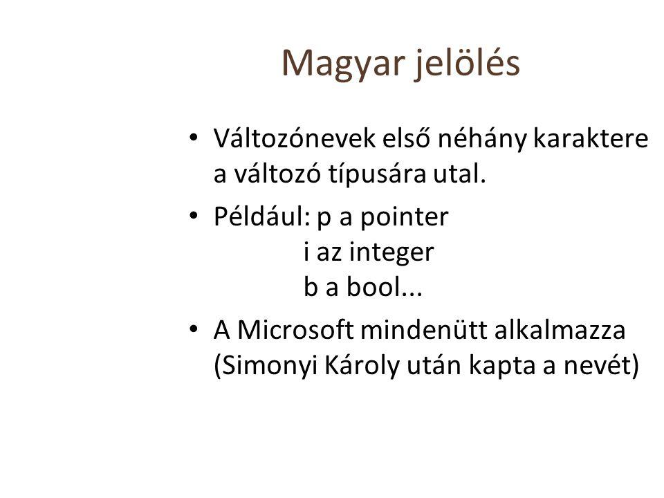 Magyar jelölés Változónevek első néhány karaktere a változó típusára utal. Például: p a pointer i az integer b a bool... A Microsoft mindenütt alkalma