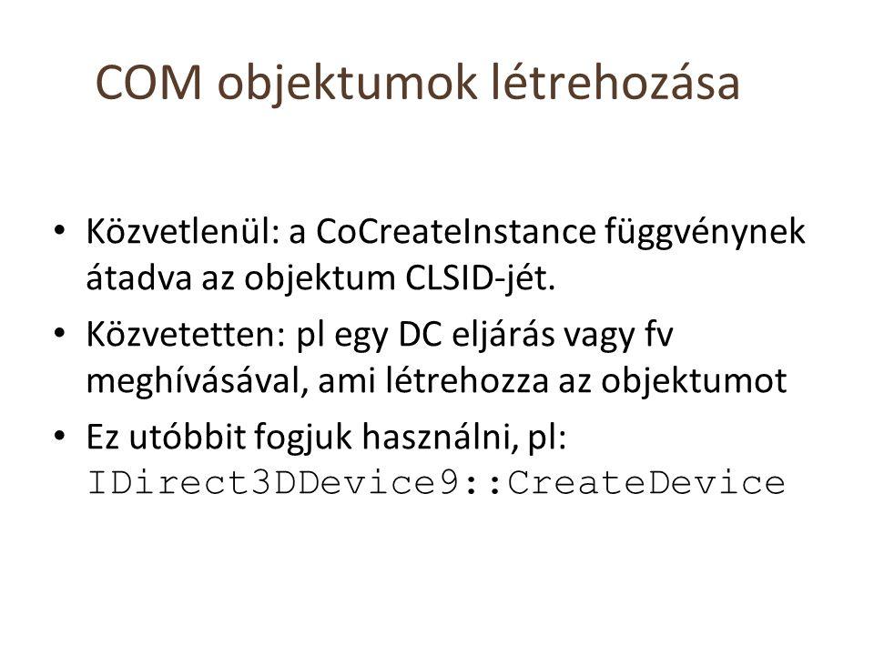 COM objektumok létrehozása Közvetlenül: a CoCreateInstance függvénynek átadva az objektum CLSID-jét. Közvetetten: pl egy DC eljárás vagy fv meghívásáv