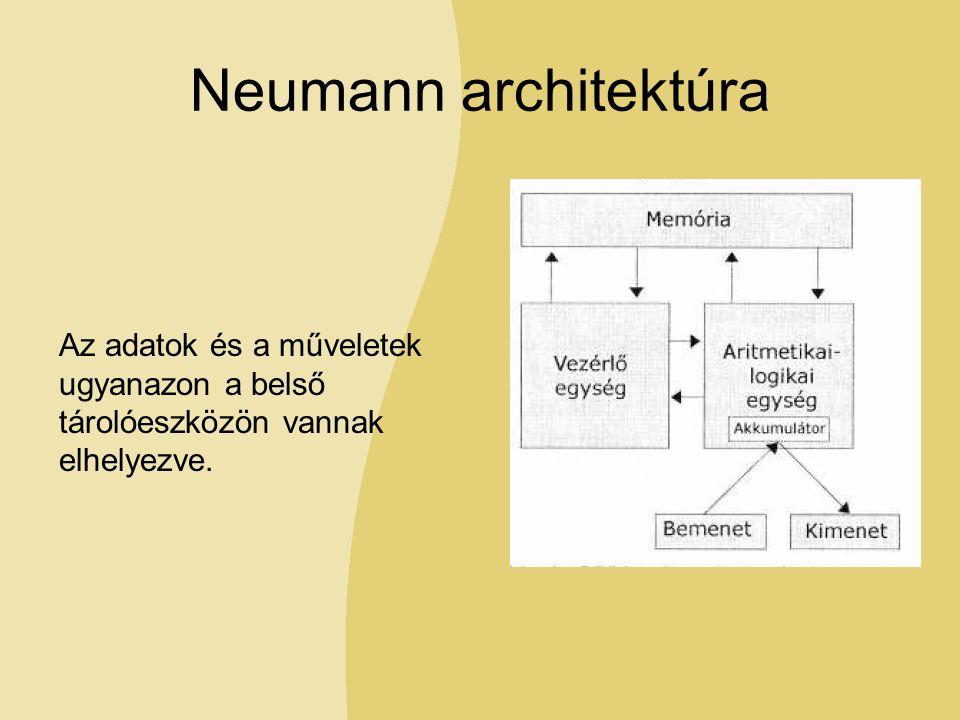 Neumann architektúra Az adatok és a műveletek ugyanazon a belső tárolóeszközön vannak elhelyezve.