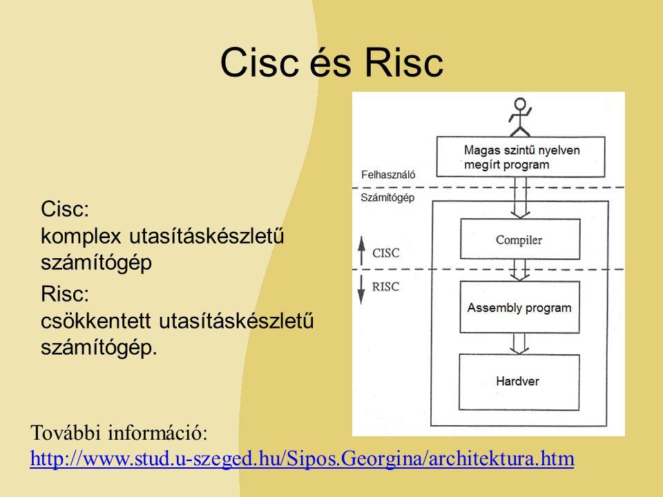Cisc és Risc Cisc: komplex utasításkészletű számítógép Risc: csökkentett utasításkészletű számítógép.