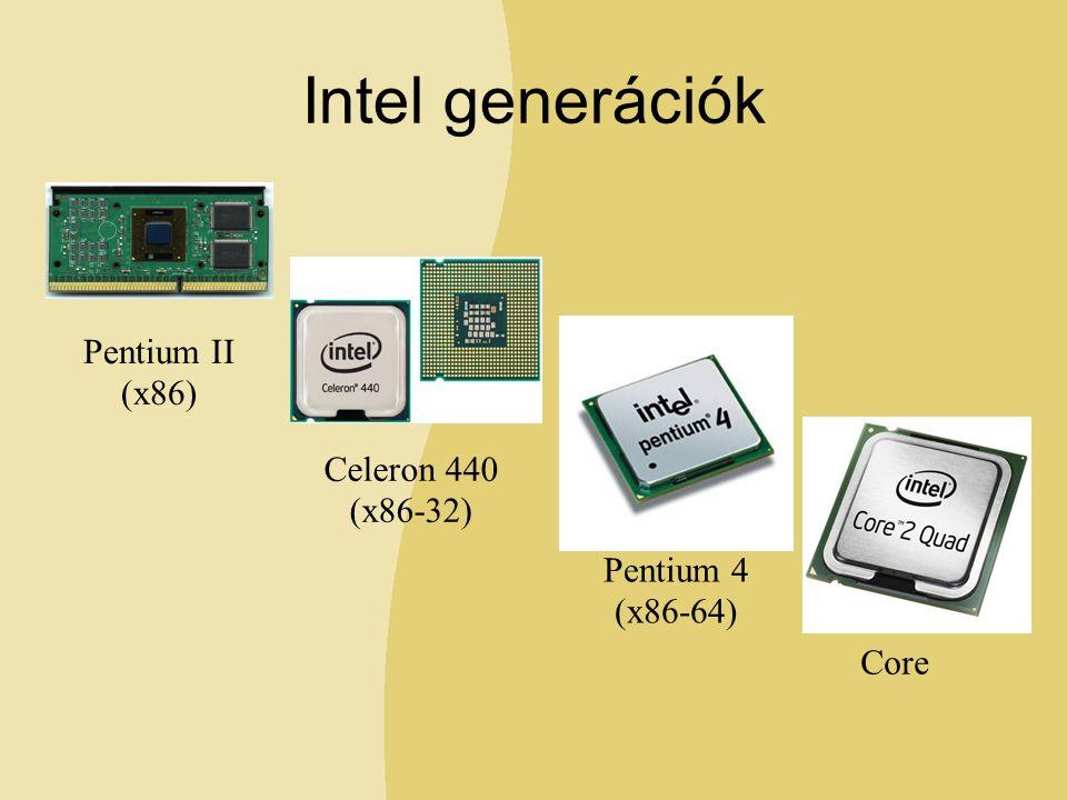Intel generációk Pentium II (x86) Celeron 440 (x86-32) Pentium 4 (x86-64) Core