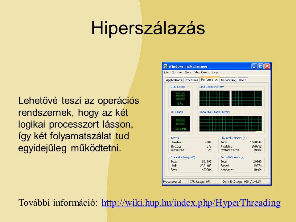 Hiperszálazás Lehetővé teszi az operációs rendszernek, hogy az két logikai processzort lásson, így két folyamatszálat tud egyidejűleg működtetni.