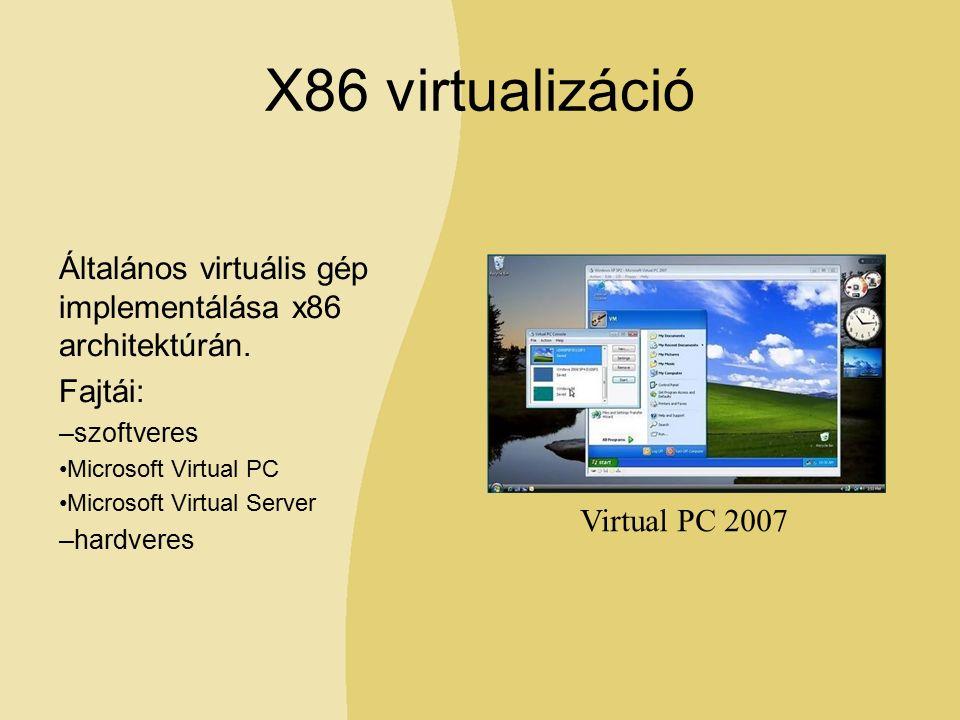 X86 virtualizáció Általános virtuális gép implementálása x86 architektúrán.