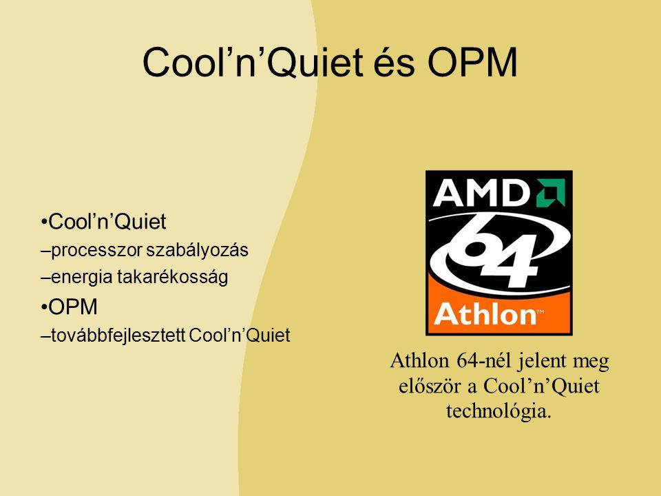 Cool'n'Quiet és OPM Cool'n'Quiet –processzor szabályozás –energia takarékosság OPM –továbbfejlesztett Cool'n'Quiet Athlon 64-nél jelent meg először a Cool'n'Quiet technológia.