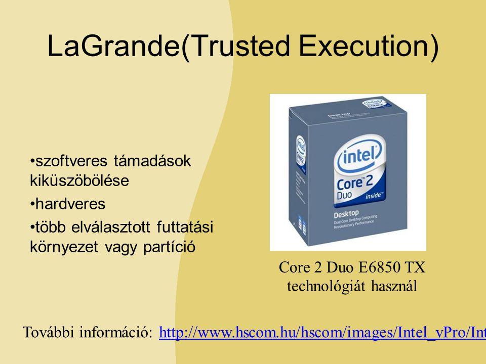 LaGrande(Trusted Execution) szoftveres támadások kiküszöbölése hardveres több elválasztott futtatási környezet vagy partíció Core 2 Duo E6850 TX technológiát használ További információ: http://www.hscom.hu/hscom/images/Intel_vPro/Intel_vPro.htmhttp://www.hscom.hu/hscom/images/Intel_vPro/Intel_vPro.htm