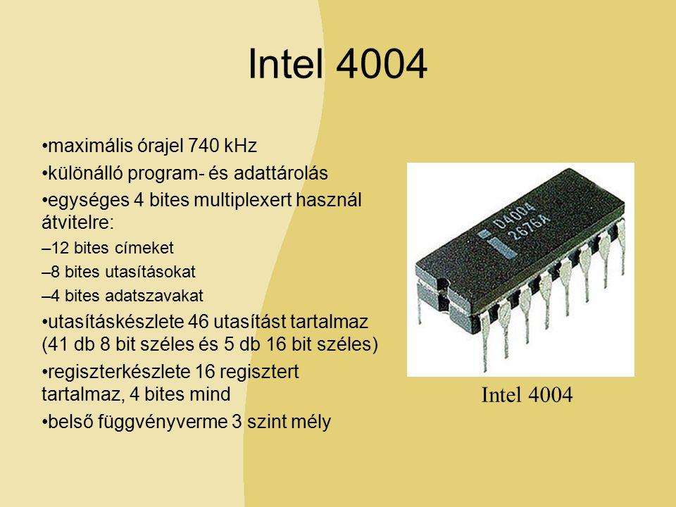 Intel 4004 maximális órajel 740 kHz különálló program- és adattárolás egységes 4 bites multiplexert használ átvitelre: –12 bites címeket –8 bites utasításokat –4 bites adatszavakat utasításkészlete 46 utasítást tartalmaz (41 db 8 bit széles és 5 db 16 bit széles) regiszterkészlete 16 regisztert tartalmaz, 4 bites mind belső függvényverme 3 szint mély Intel 4004