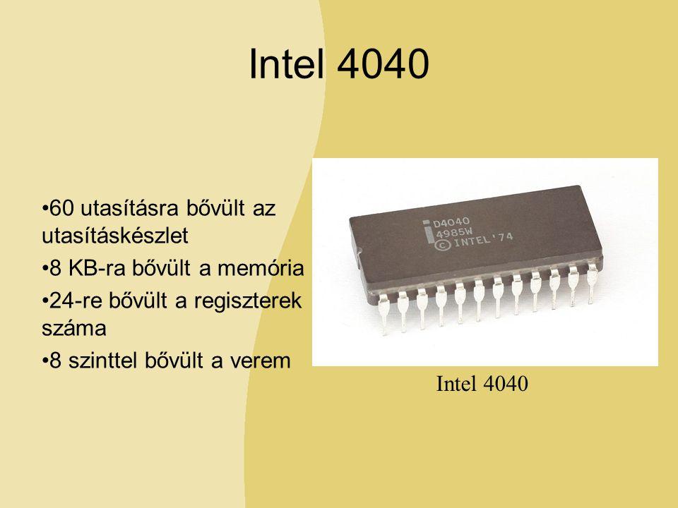 Intel 4040 60 utasításra bővült az utasításkészlet 8 KB-ra bővült a memória 24-re bővült a regiszterek száma 8 szinttel bővült a verem Intel 4040