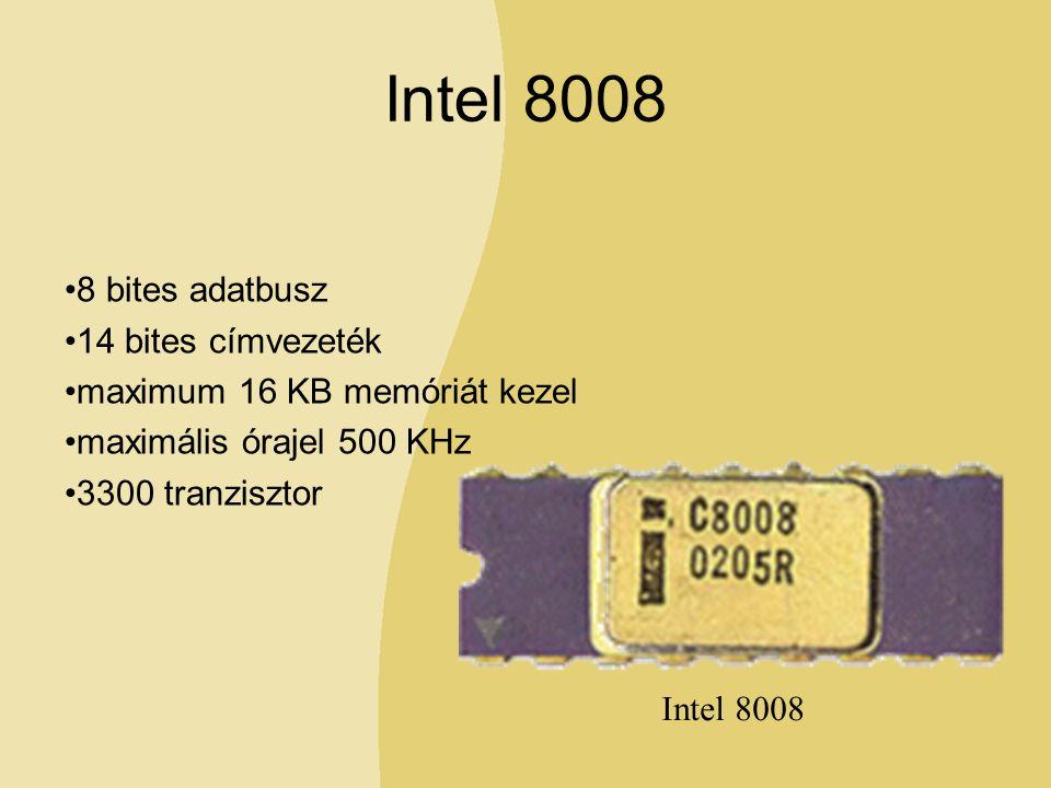 Intel 8008 8 bites adatbusz 14 bites címvezeték maximum 16 KB memóriát kezel maximális órajel 500 KHz 3300 tranzisztor Intel 8008