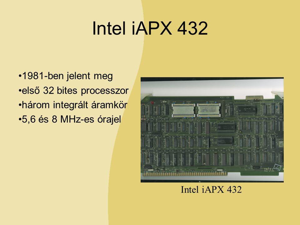 Intel iAPX 432 1981-ben jelent meg első 32 bites processzor három integrált áramkör 5,6 és 8 MHz-es órajel Intel iAPX 432