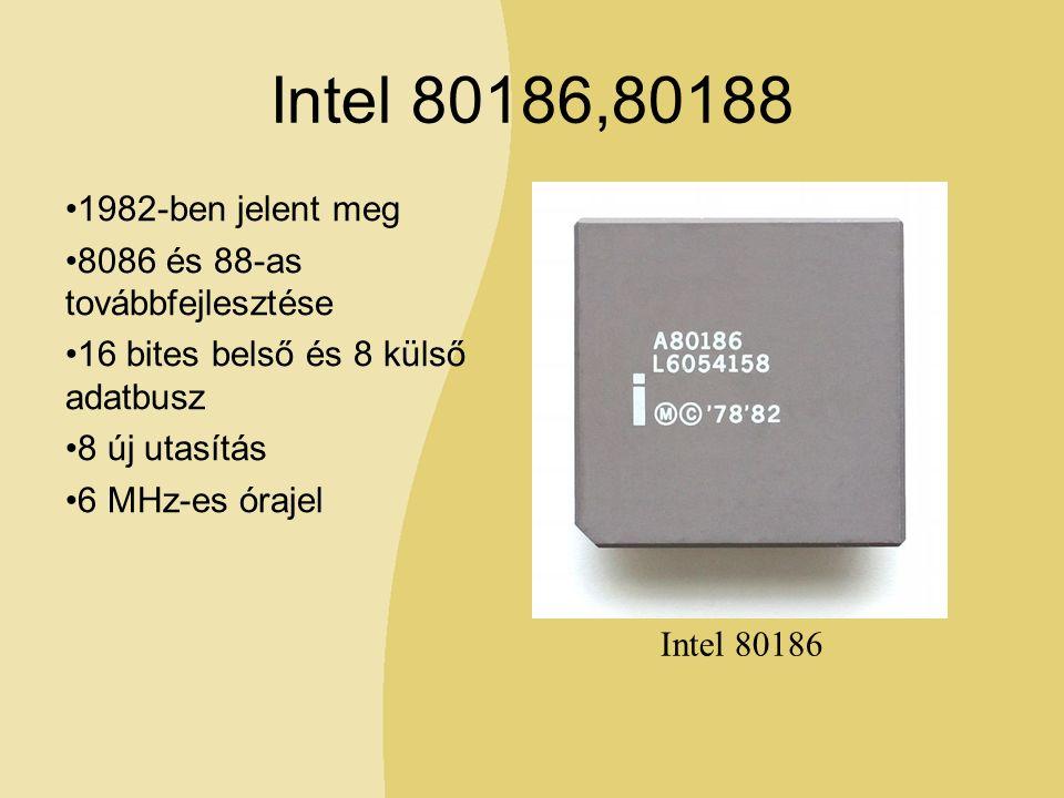 Intel 80186,80188 1982-ben jelent meg 8086 és 88-as továbbfejlesztése 16 bites belső és 8 külső adatbusz 8 új utasítás 6 MHz-es órajel Intel 80186