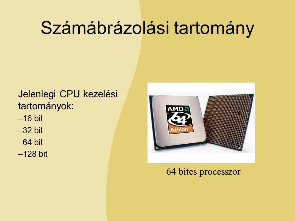 Számábrázolási tartomány Jelenlegi CPU kezelési tartományok: –16 bit –32 bit –64 bit –128 bit 64 bites processzor