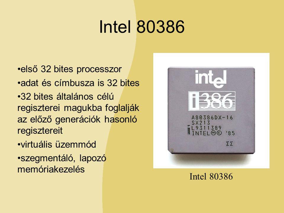Intel 80386 első 32 bites processzor adat és címbusza is 32 bites 32 bites általános célú regiszterei magukba foglalják az előző generációk hasonló regisztereit virtuális üzemmód szegmentáló, lapozó memóriakezelés Intel 80386