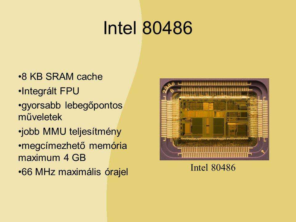 Intel 80486 8 KB SRAM cache Integrált FPU gyorsabb lebegőpontos műveletek jobb MMU teljesítmény megcímezhető memória maximum 4 GB 66 MHz maximális órajel Intel 80486